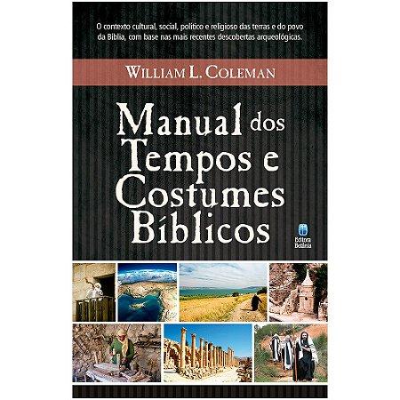 Manual dos Tempos e Costumes Bíblicos - William L. Coleman - Editora Betania