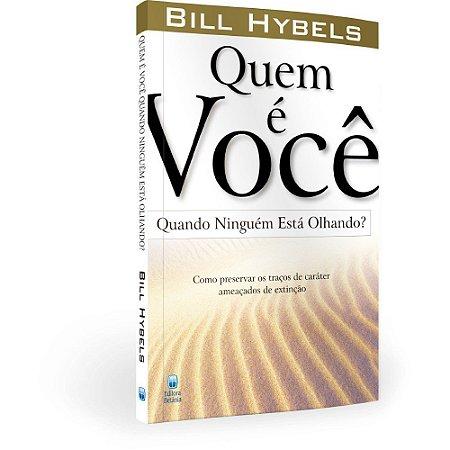 Quem é Você Quando Ninguém Está Olhando? - Bill Hybels - Editora Betania