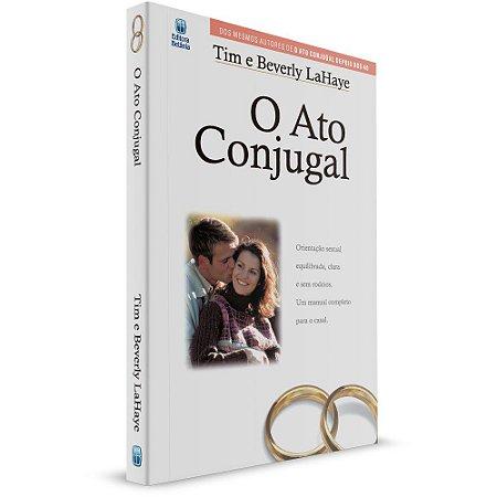 O Ato Conjugal - Tim E Beverly LaHaye - Editora Betania