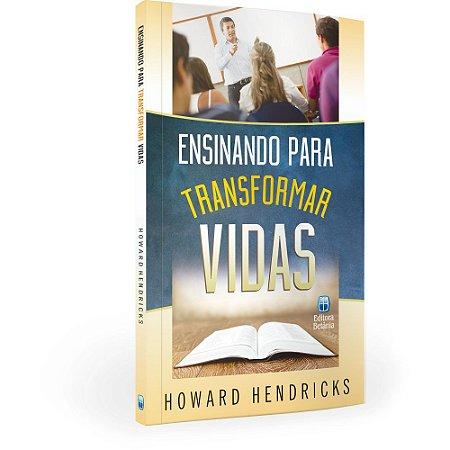 Ensinando Para Transformar Vidas - Howard Hendricks - Betania