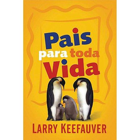 Pais Para Toda a Vida - Larry Keefauver - Atos