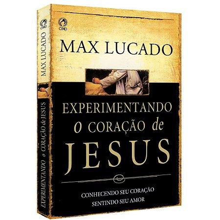 Experimentando o Coração de Jesus - Max Lucado - Cpad