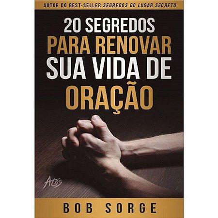 Kit 10 Livros 20 Segredos Para Renovar Sua Vida De Oração-Bob Sorge