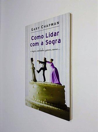 Livro Como Lidar Com a Sogra - Gary Chapman - Mundo Cristão