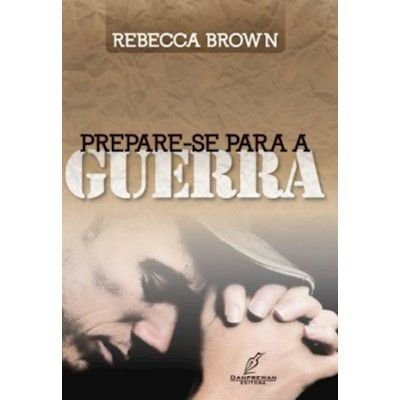 Livro Prepare-se Para a Guerra - Rebecca Brown - Danprewan