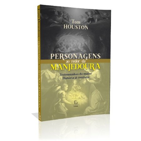 Livro Personagens Ao Redor Da Manjedoura - Tom Houston - Editora Esperança