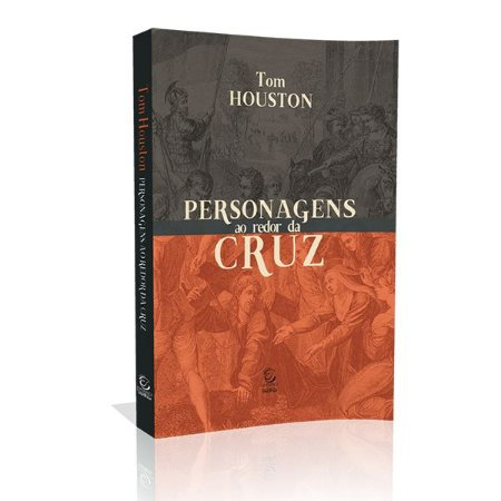 Livro Personagens Ao Redor Da Cruz - Tom Houston