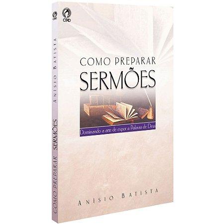 Livro Como Preparar Sermões- Anísio Batista - CPAD