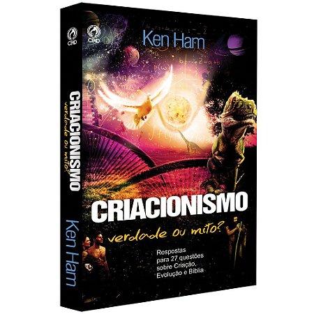 Livro Criacionismo: Verdade ou Mito? - Ken Ham - Cpad