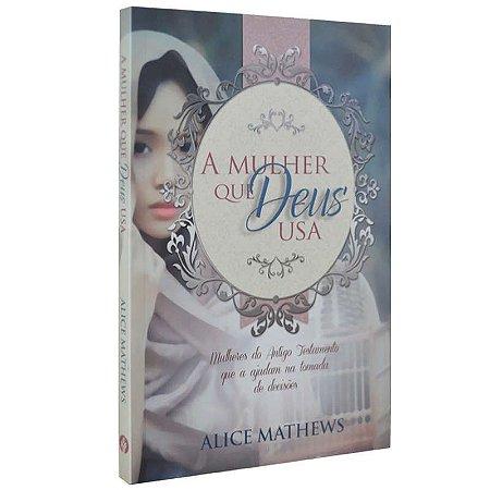 Livro A Mulher Que Deus Usa - Alice Mathews - Pão Diário