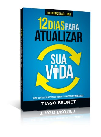 Livro 12 Dias Para Atualizar Sua Vida - Tiago Brunet