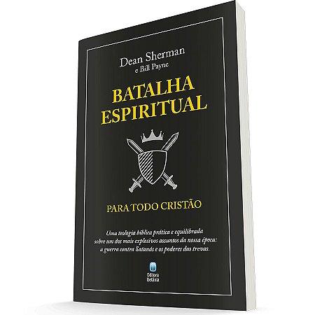 Batalha Espiritual Para Todo Cristão - Dean Sherman e Bill