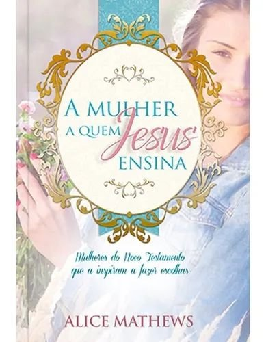 Livro A Mulher a quem Jesus Ensina - Alice Mathews - Pão Diário