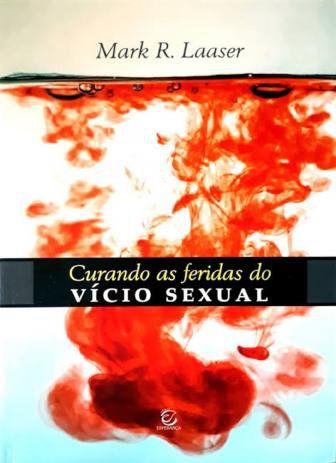 Livro Curando as Feridas do Vício Sexual - Mark R. Laaser - Editora Esperança