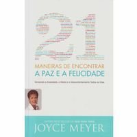 21 Maneiras De Encontrar A Paz e a Felicidade - Joyce Meyer
