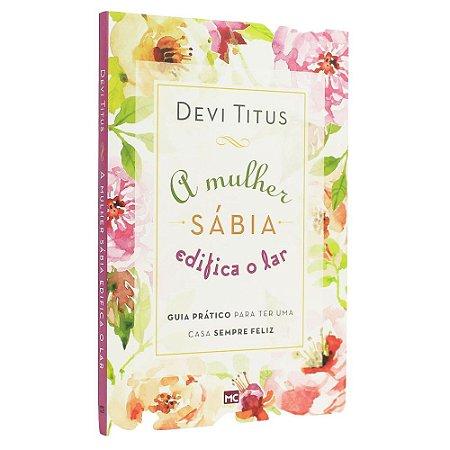 Livro A Mulher Sabia Edifica O Lar - Devi Titus - MC