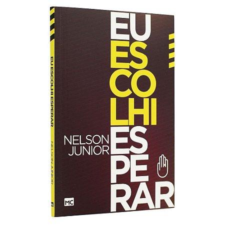 Livro Eu Escolhi Esperar - Nelson Junior - Mundo Cristão