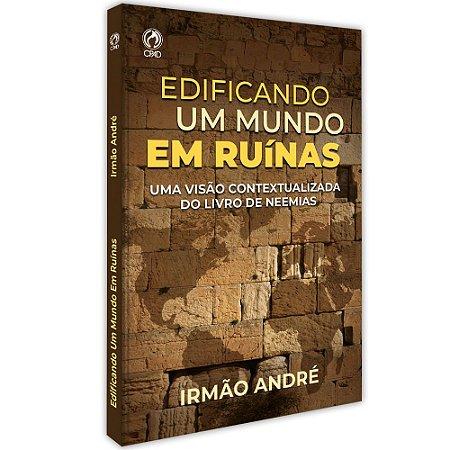 Livro Edificando um Mundo em Ruínas - Irmão André CPAD