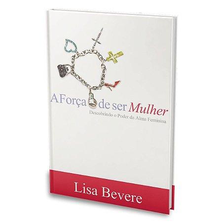 Livro A Força De Ser Mulher Lisa Bevere - Bello Publicações