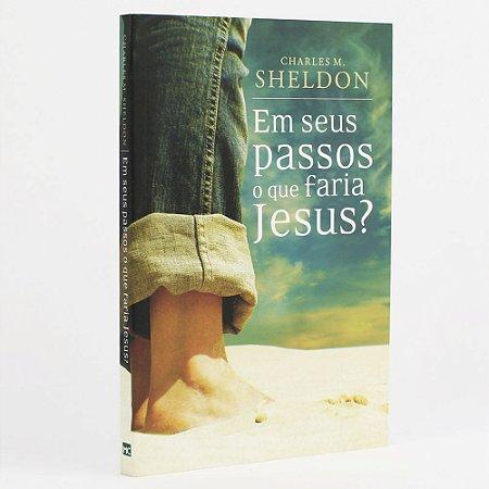 Livro Em Seus Passos O Que Faria Jesus? - Charles Sheldon