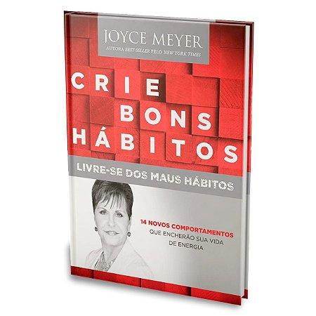 Livro Crie Bons Hábitos e Livre-se dos Maus Hábitos - Joyce Meyer