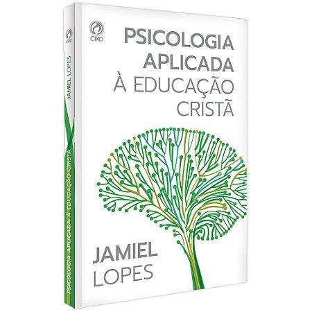 Psicologia Aplicada à Educação Cristã - Jamiel Lopes - Cpad