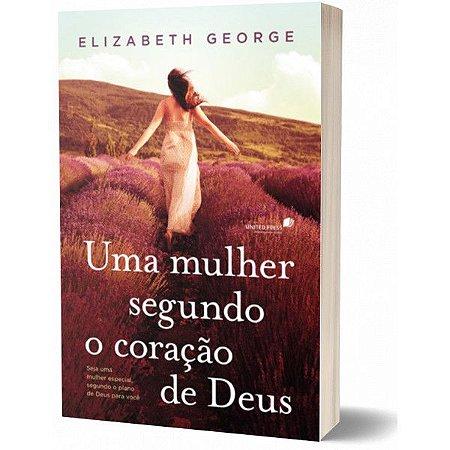 Uma Mulher Segundo O Coração De Deus - Elizabeth George