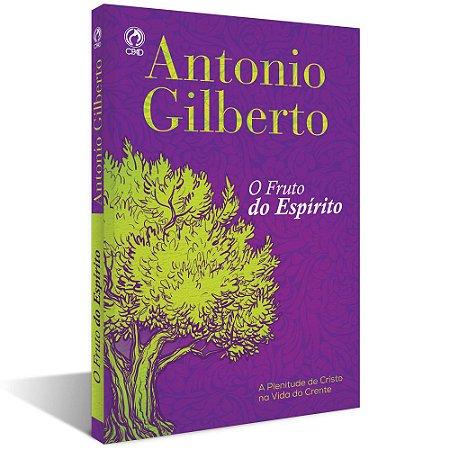 Livro O Fruto Do Espírito - Antonio Gilberto - Cpad