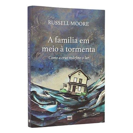Livro A Família em Meio a Tormenta - Russell Moore