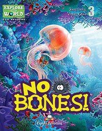 NO BONES! (EXPLORE OUR WORLD) READER WITH CROSS-PLATFORM APPLICATION