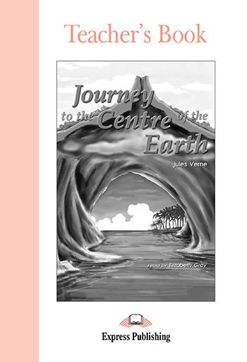 JOURNEY TO THE CENTRE OF THE EARTH TEACHER'S BOOK (GRADED - LEVEL 1)