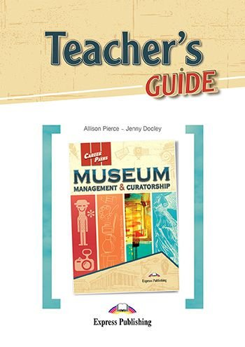 CAREER PATHS MUSEUM MANAGEMENT & CURATORSHIP (ESP) TEACHER'S GUIDE