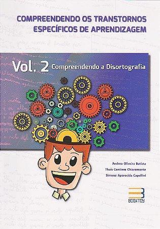 Compreendendo os Transtornos Específicos de Aprendizagem Volume 2 Disortografia