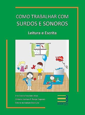 Como Trabalhar com Surdos e Sonoros Volume 1 Leitura e Escrita