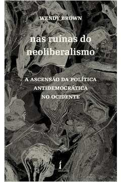 Nas Ruínas do Neoliberalismo - por Wendy Brown