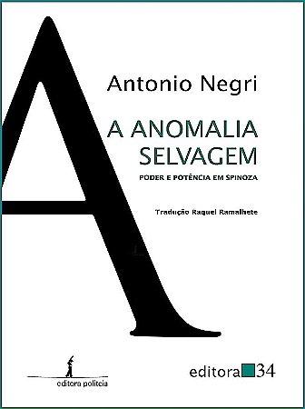A Anomalia Selvagem: poder e potência em spinosa - por Antonio Negri