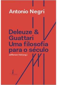 Deleuze & Guattari - uma Filosofia para o Século XXI - por Antonio Negri