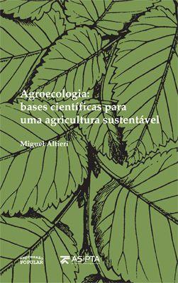 Agroecologia: Bases Cientificas para uma Agricultura Sustentavel - por Miguel Altieri