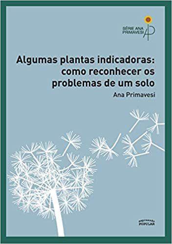 Algumas Plantas Indicadoras: Como Reconhecer os Problemas do Solo - por Ana Primavesi