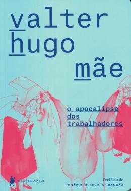 Apocalipse Dos Trabalhadores - por Valter Hugo Mãe
