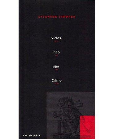 Vicios não são crimes - por Lysander Spooner