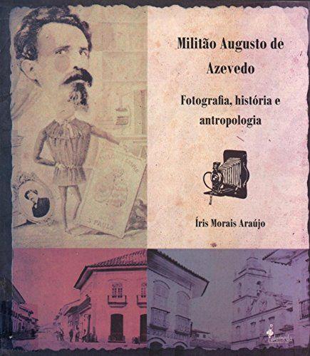 Militão Augusto de Azevedo: fotografia, história e antropologia - por Íris Morais Araújo