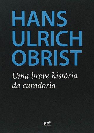 Uma breve história da curadoria - por Hans Ulrich Obrist