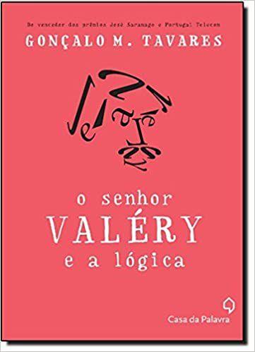 O Senhor Valéry e a Lógica - Gonçalo M. Tavares