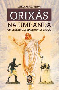 Orixás na Umbanda - Um Deus, Sete Linhas e Muitos Orixás