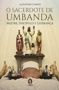 O Sacerdote de Umbanda - Mestre, Discípulo e Liderança