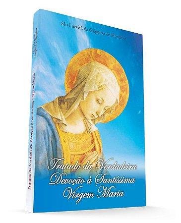Tratado da Verdadeira Devoção à Santíssima Virgem Maria - São Luís Maria Grignion de Montfort