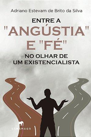 """Entre a """"Angústia"""" e """"Fé"""" no Olhar de um Existencialista"""