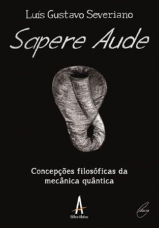 Sapere Aude – Concepções Filosóficas da Mecânica Quântica