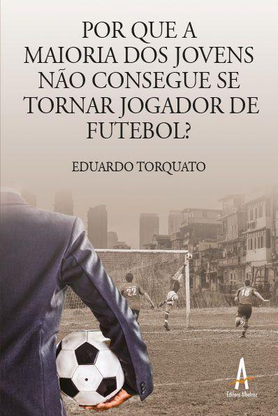 (PRÉ-VENDA) Por que a maioria dos jovens não consegue se tornar jogador de futebol?